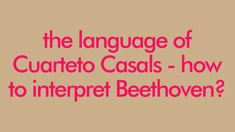 The language of Cuarteto Casals - how to interpret Beethoven?