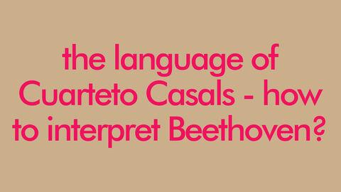 Le language du Cuarteto Casals – comment interpréter Beethoven